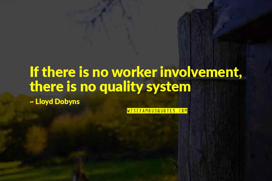 Victim 1961 Quotes By Lloyd Dobyns: If there is no worker involvement, there is