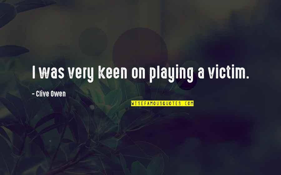 Victim Playing Quotes By Clive Owen: I was very keen on playing a victim.