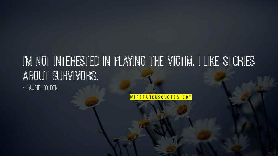 Victim Playing Quotes By Laurie Holden: I'm not interested in playing the victim. I