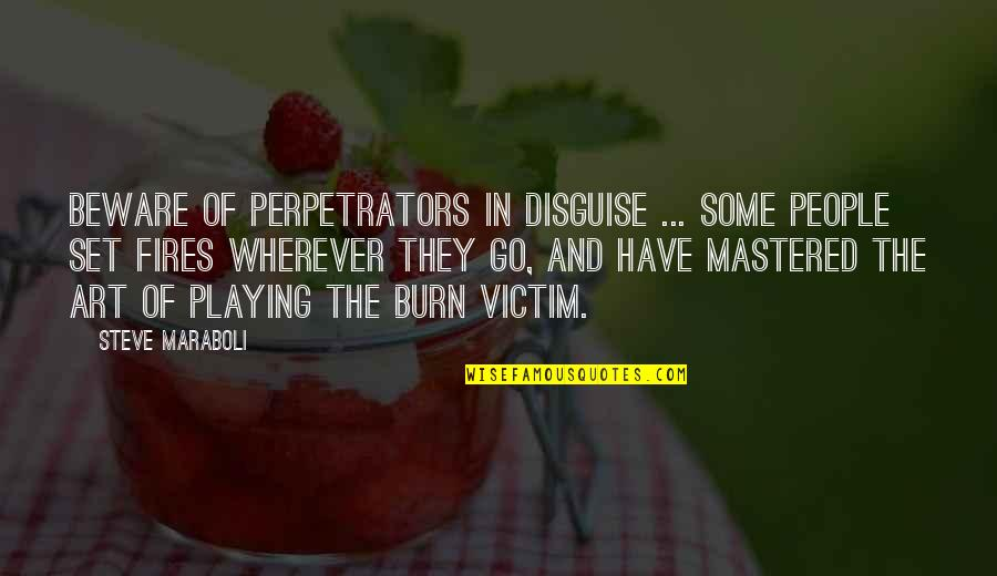 Victim Playing Quotes By Steve Maraboli: Beware of perpetrators in disguise ... Some people