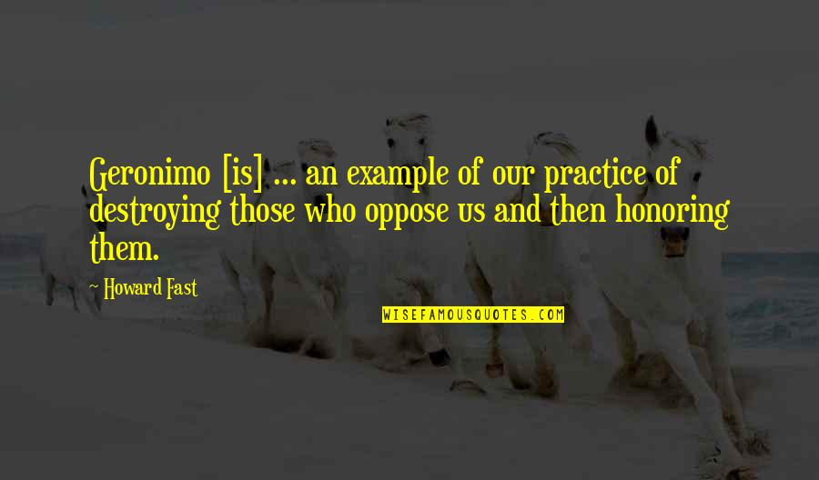 Victor Frankenstein Irresponsible Quotes By Howard Fast: Geronimo [is] ... an example of our practice