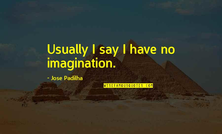Victor Frankenstein Irresponsible Quotes By Jose Padilha: Usually I say I have no imagination.