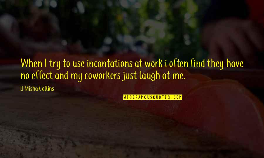 Victor Frankenstein Irresponsible Quotes By Misha Collins: When I try to use incantations at work