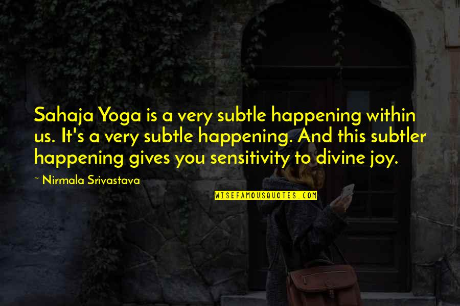 Victor Frankenstein Irresponsible Quotes By Nirmala Srivastava: Sahaja Yoga is a very subtle happening within