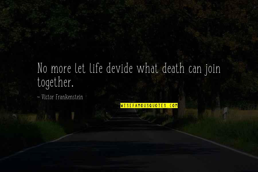 Victor Frankenstein Quotes By Victor Frankenstein: No more let life devide what death can