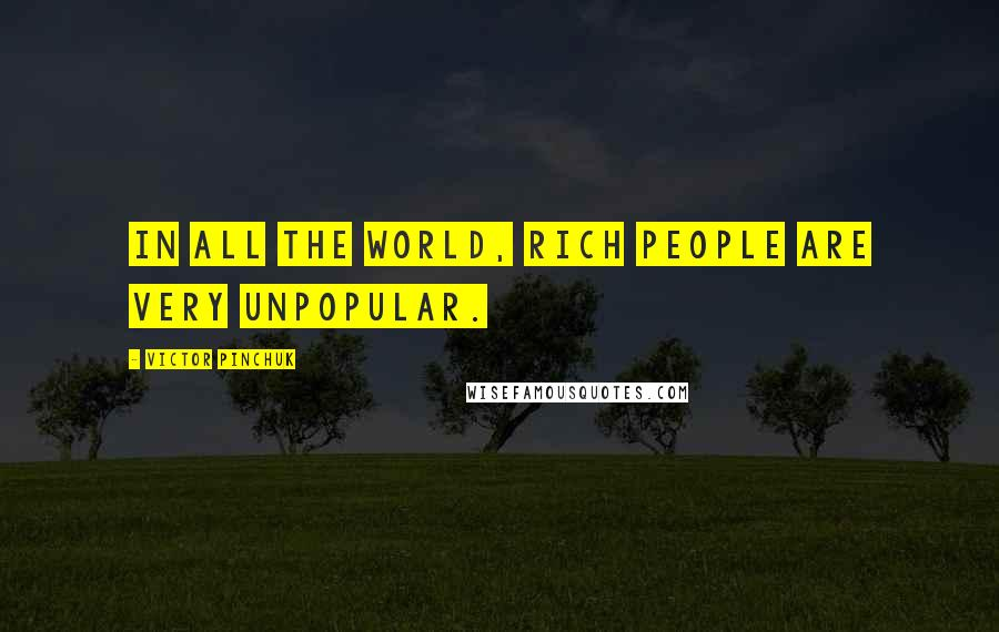 Victor Pinchuk quotes: In all the world, rich people are very unpopular.