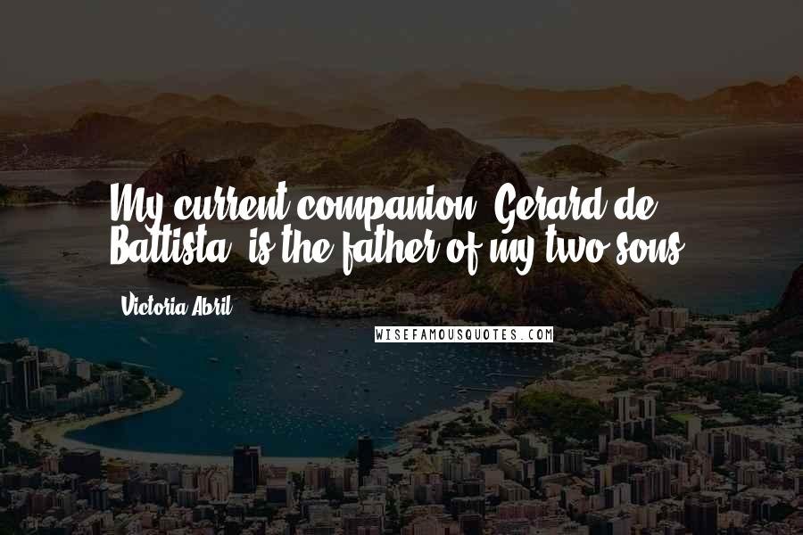Victoria Abril quotes: My current companion, Gerard de Battista, is the father of my two sons.