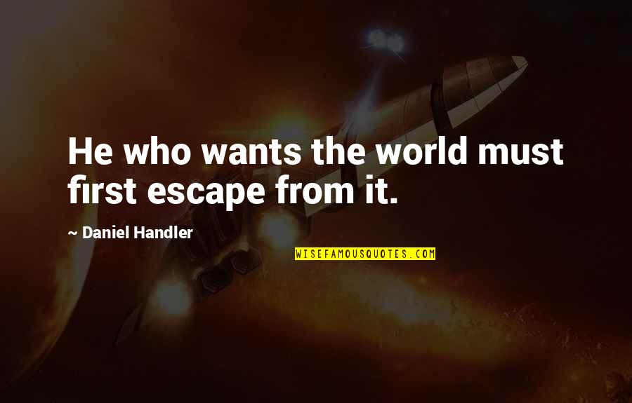Victoria Baker Harber Quotes By Daniel Handler: He who wants the world must first escape