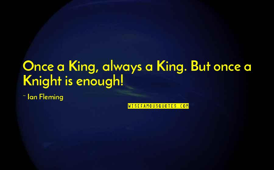 Victoria Baker Harber Quotes By Ian Fleming: Once a King, always a King. But once