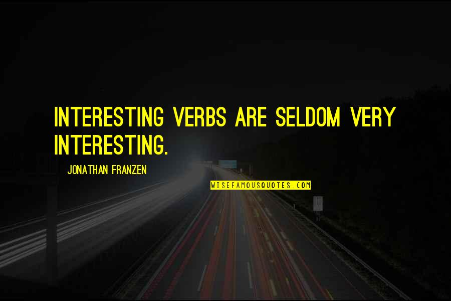 Victoria Baker Harber Quotes By Jonathan Franzen: Interesting verbs are seldom very interesting.