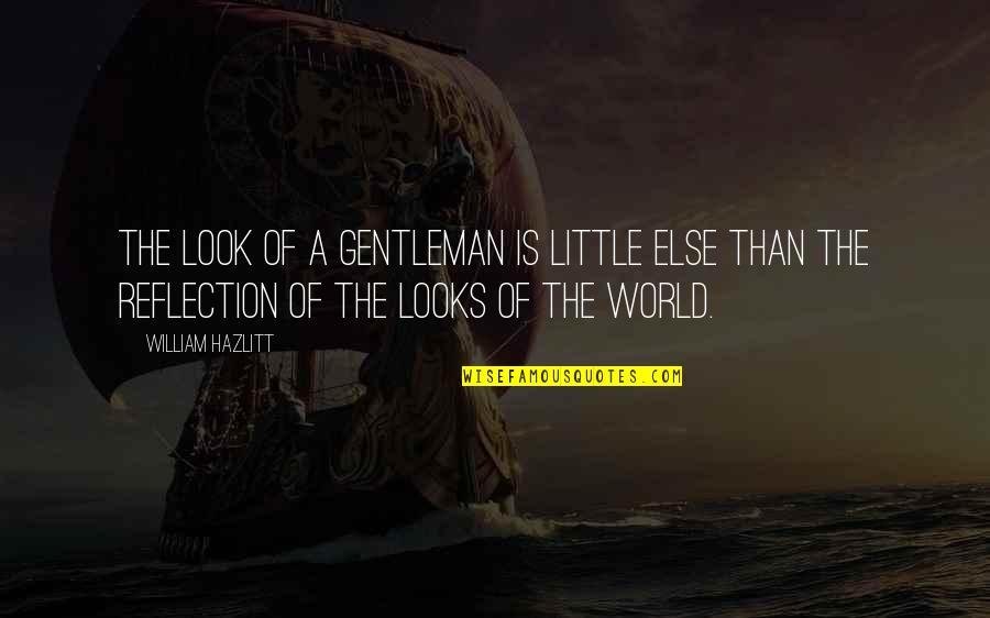 Victoria Baker Harber Quotes By William Hazlitt: The look of a gentleman is little else