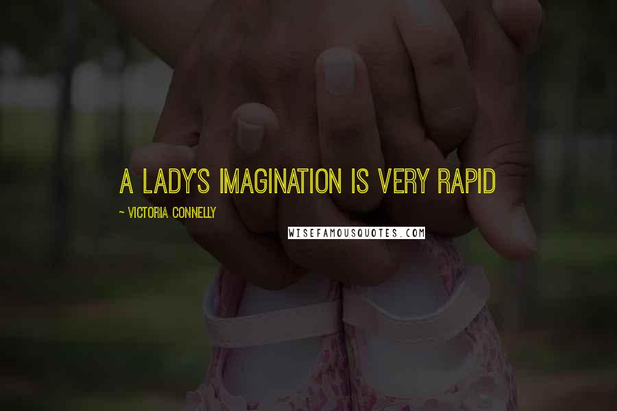 Victoria Connelly quotes: a lady's imagination is very rapid