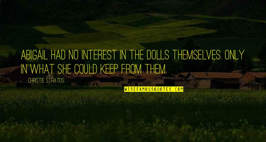 Victorian Era Quotes By Christie Stratos: Abigail had no interest in the dolls themselves.