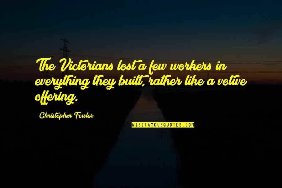Victorian Era Quotes By Christopher Fowler: The Victorians lost a few workers in everything