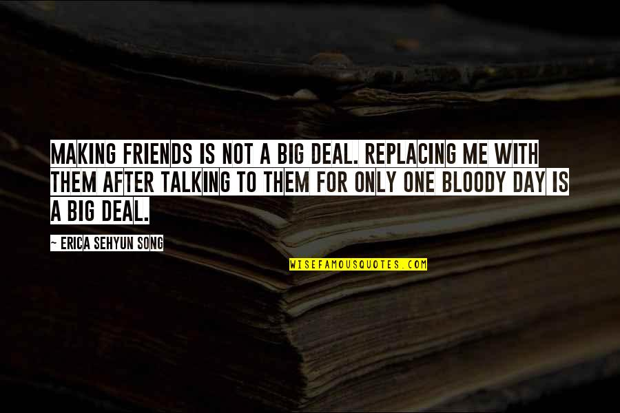 Victorian Era Quotes By Erica Sehyun Song: Making friends is not a big deal. Replacing