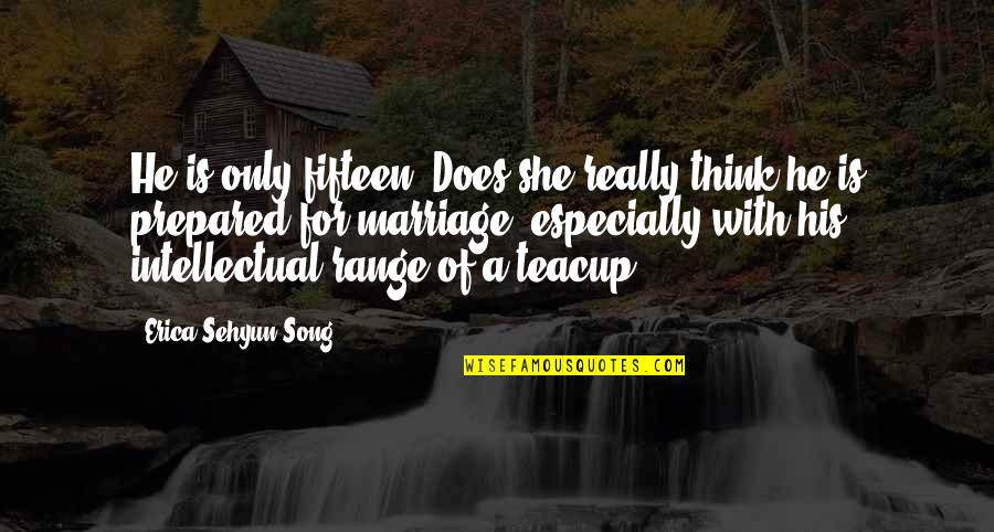 Victorian Era Quotes By Erica Sehyun Song: He is only fifteen! Does she really think