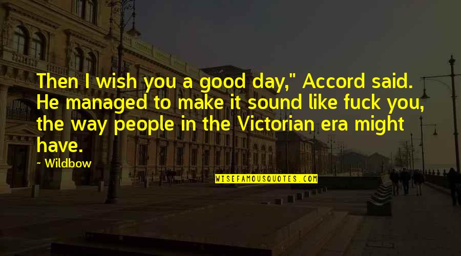 """Victorian Era Quotes By Wildbow: Then I wish you a good day,"""" Accord"""