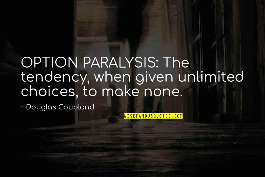 Victorian Moral Quotes By Douglas Coupland: OPTION PARALYSIS: The tendency, when given unlimited choices,