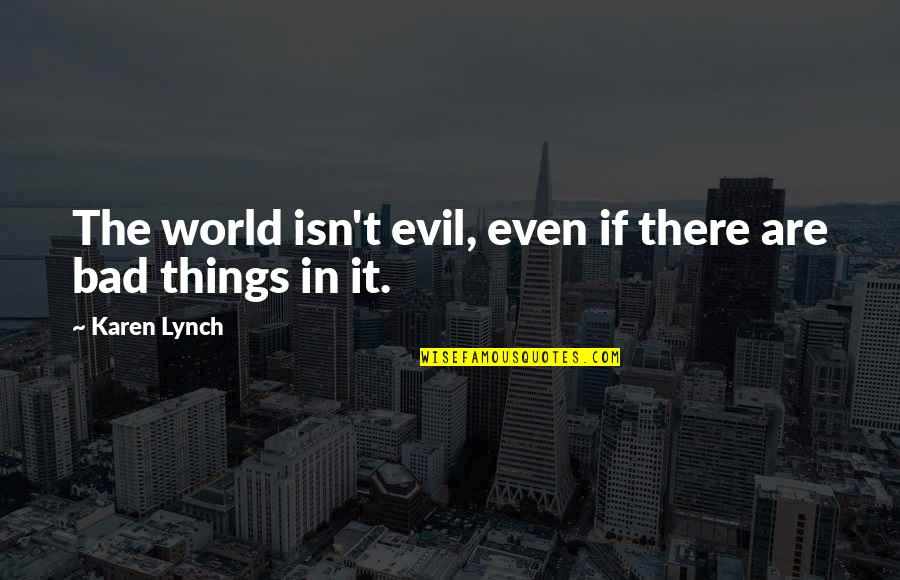 Victorian Moral Quotes By Karen Lynch: The world isn't evil, even if there are
