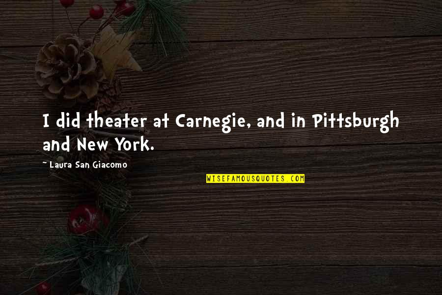 Victorian Moral Quotes By Laura San Giacomo: I did theater at Carnegie, and in Pittsburgh