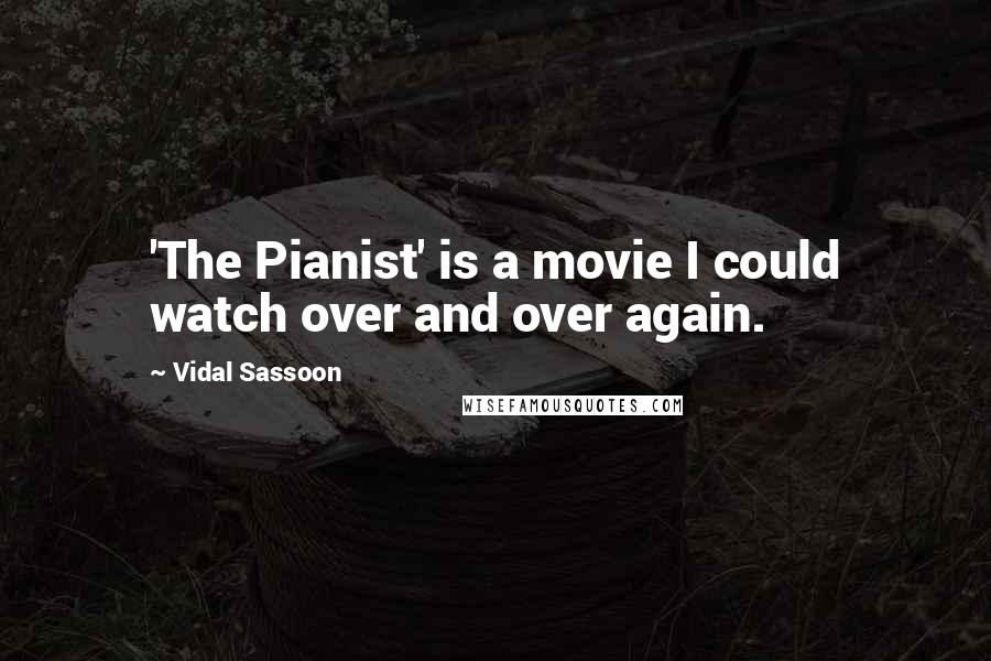 Vidal Sassoon quotes: 'The Pianist' is a movie I could watch over and over again.