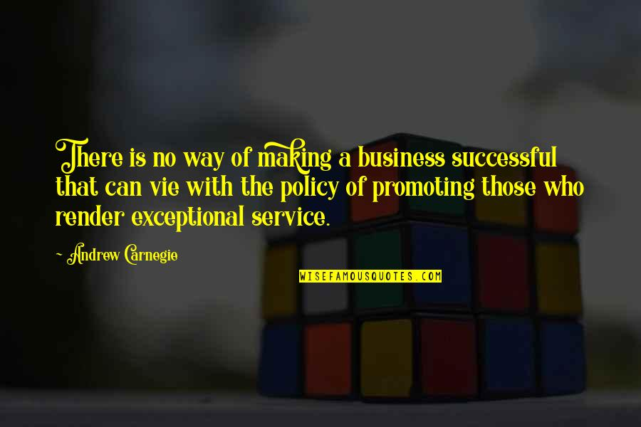 Vie Quotes By Andrew Carnegie: There is no way of making a business