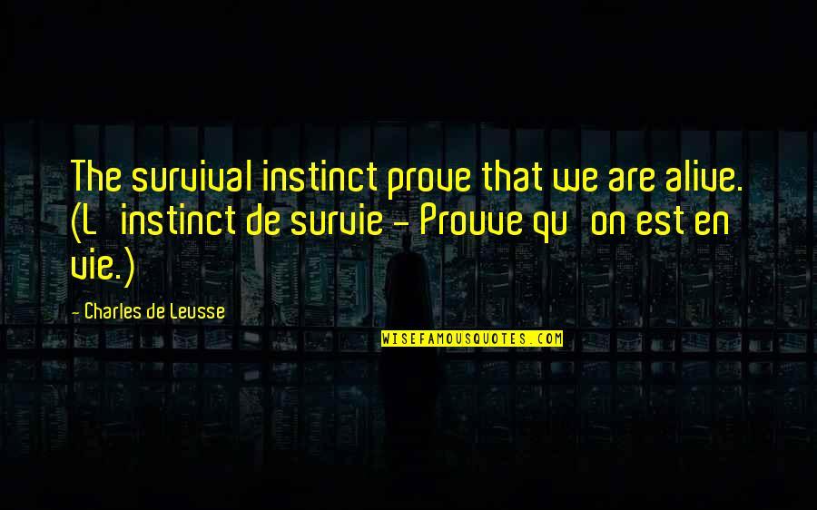 Vie Quotes By Charles De Leusse: The survival instinct prove that we are alive.