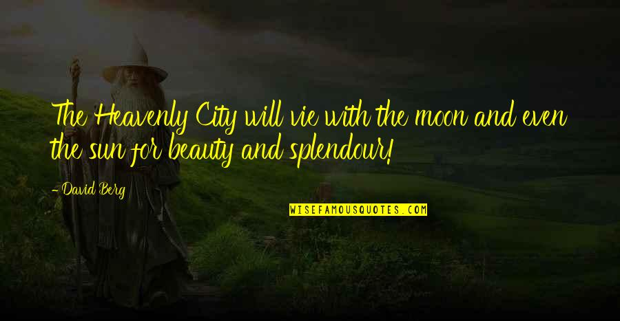 Vie Quotes By David Berg: The Heavenly City will vie with the moon