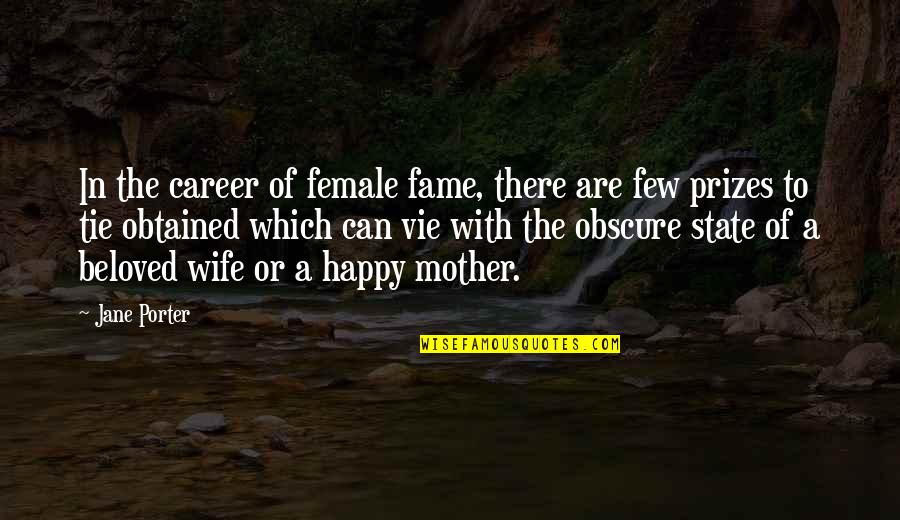 Vie Quotes By Jane Porter: In the career of female fame, there are