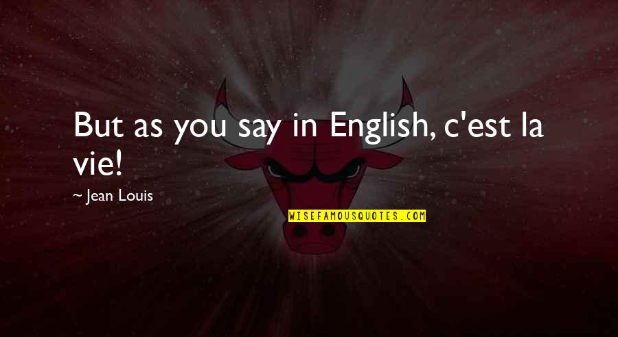 Vie Quotes By Jean Louis: But as you say in English, c'est la