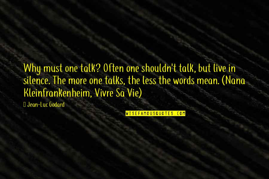 Vie Quotes By Jean-Luc Godard: Why must one talk? Often one shouldn't talk,