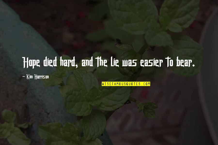 Vie Quotes By Kim Harrison: Hope died hard, and the lie was easier