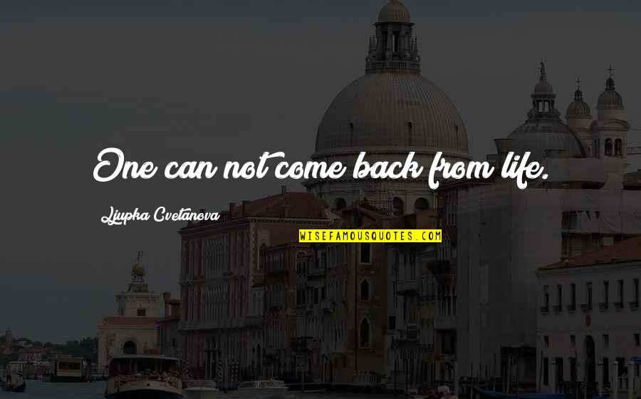 Vie Quotes By Ljupka Cvetanova: One can not come back from life.
