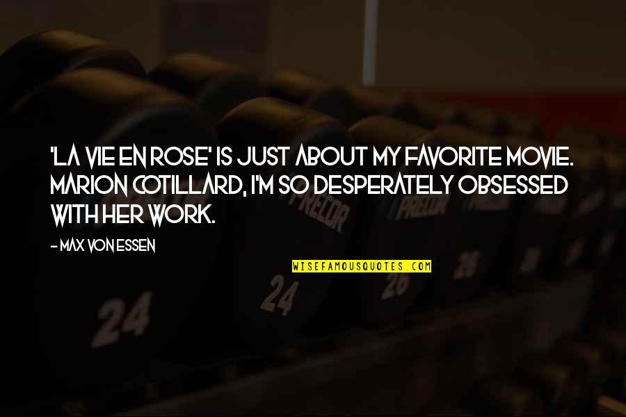 Vie Quotes By Max Von Essen: 'La Vie en Rose' is just about my
