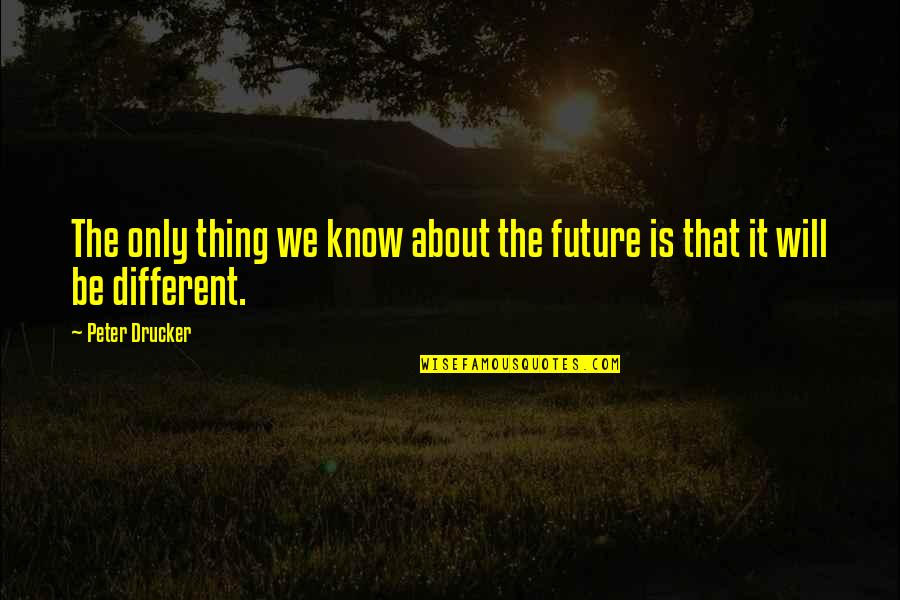 Vie Quotes By Peter Drucker: The only thing we know about the future