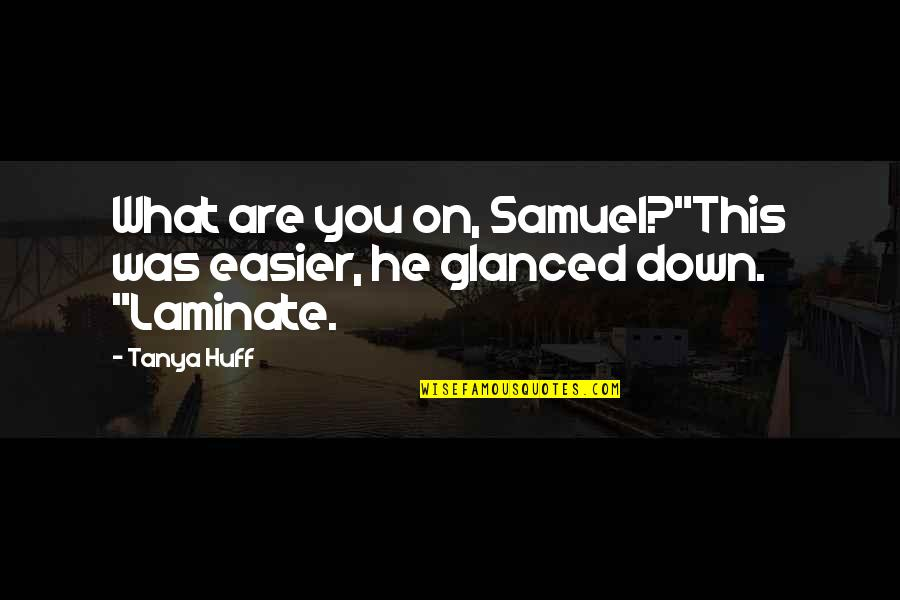 """Vie Quotes By Tanya Huff: What are you on, Samuel?""""This was easier, he"""