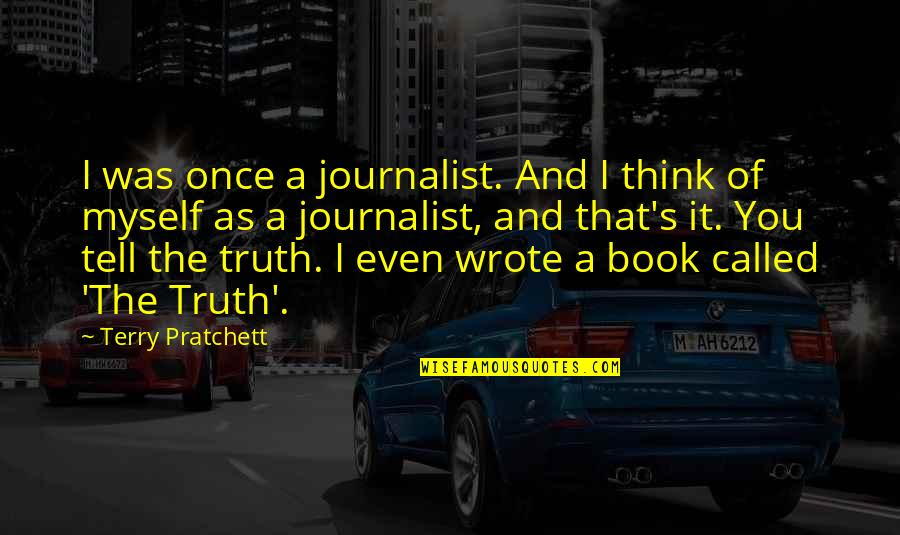 Vie Quotes By Terry Pratchett: I was once a journalist. And I think