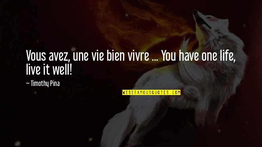 Vie Quotes By Timothy Pina: Vous avez, une vie bien vivre ... You