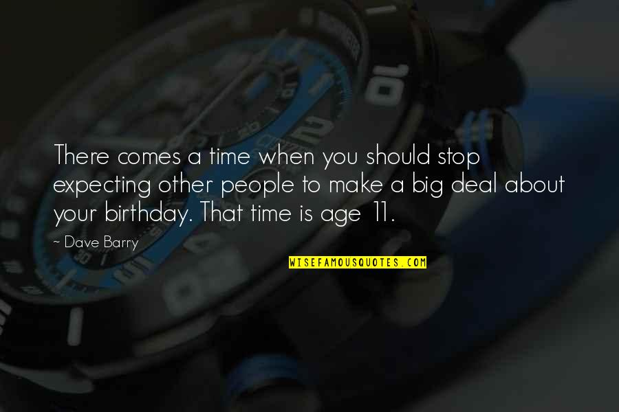 Vie Ta Vie Quotes By Dave Barry: There comes a time when you should stop