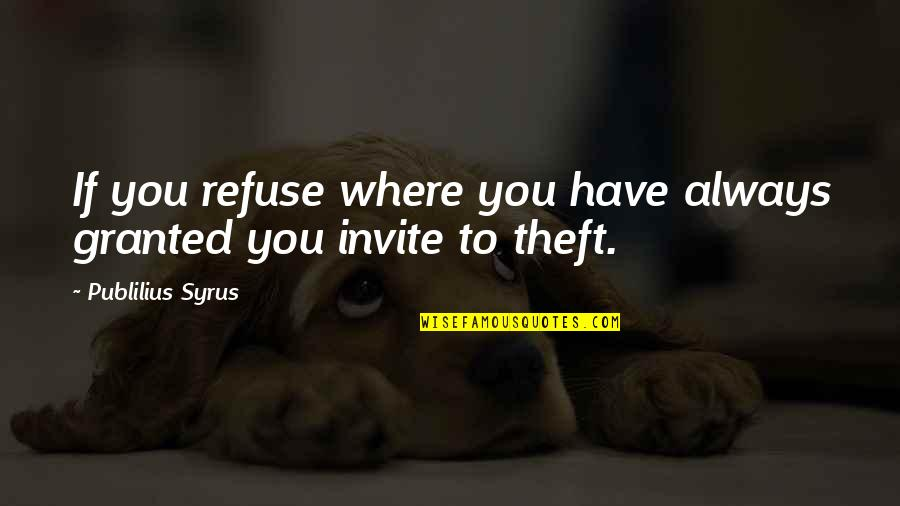 Vie Ta Vie Quotes By Publilius Syrus: If you refuse where you have always granted