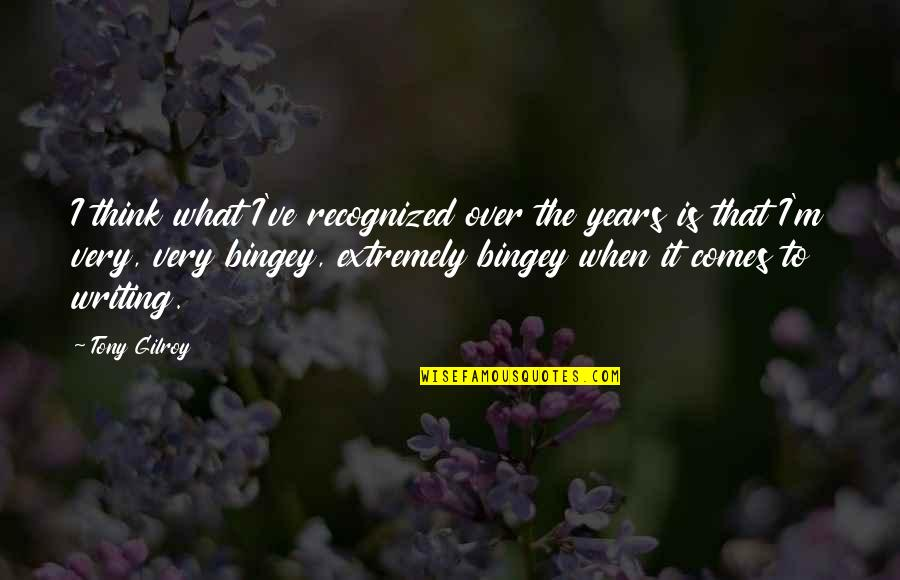Vie Ta Vie Quotes By Tony Gilroy: I think what I've recognized over the years