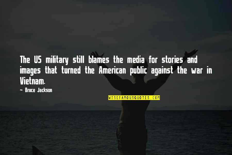 Vietnam War Military Quotes By Bruce Jackson: The US military still blames the media for