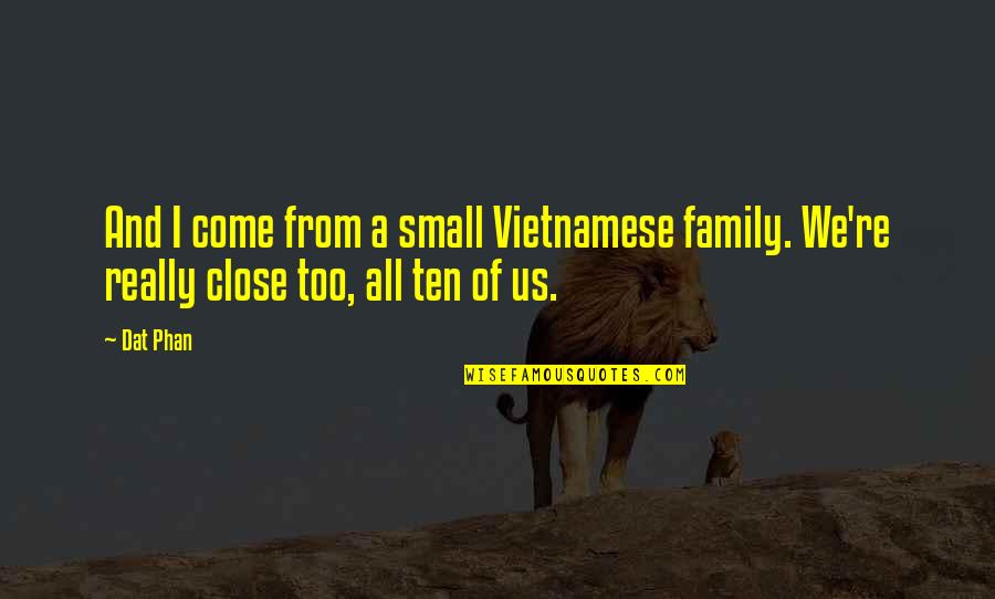 Vietnamese Quotes By Dat Phan: And I come from a small Vietnamese family.
