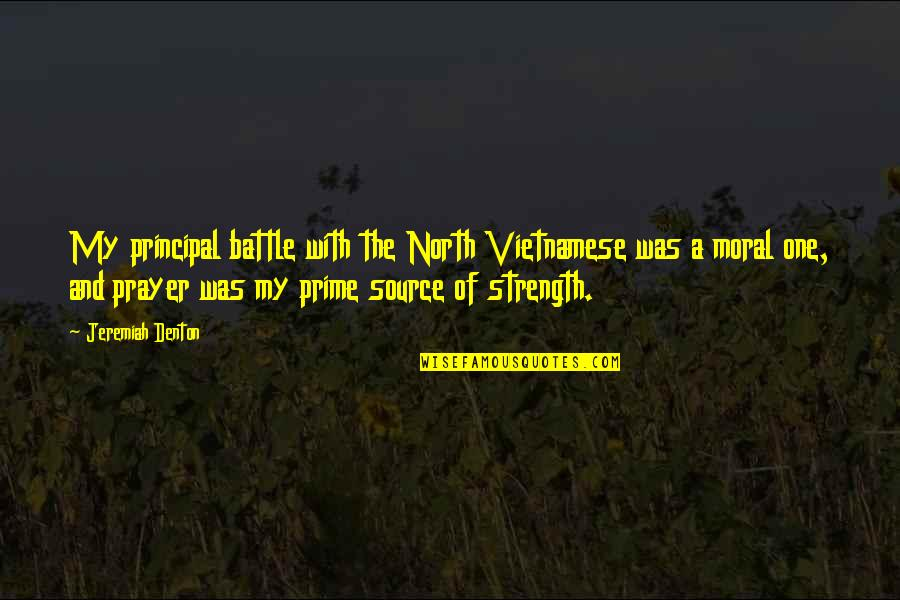 Vietnamese Quotes By Jeremiah Denton: My principal battle with the North Vietnamese was