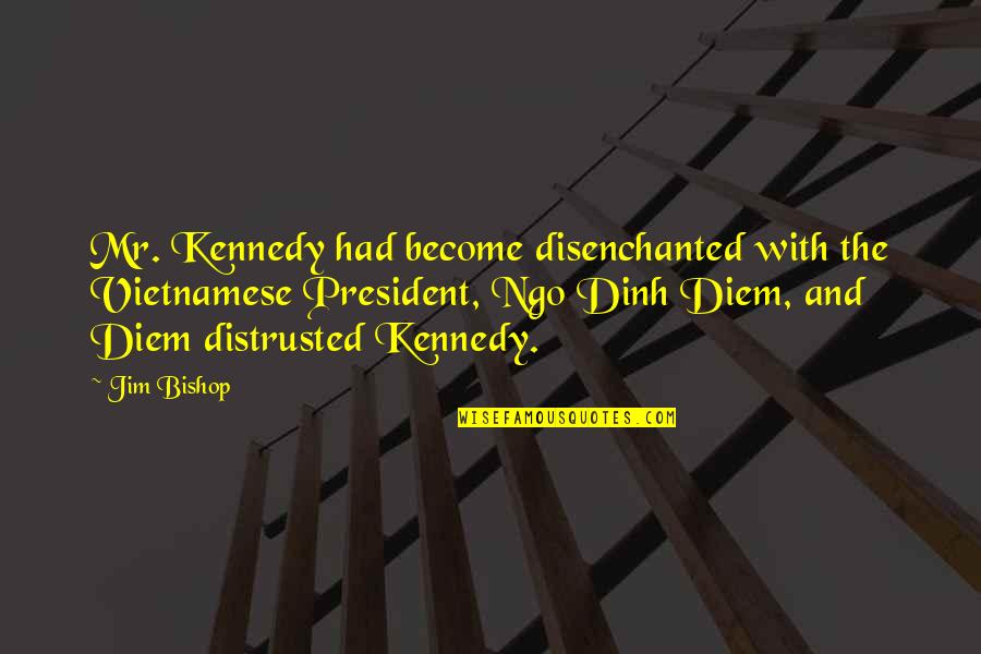 Vietnamese Quotes By Jim Bishop: Mr. Kennedy had become disenchanted with the Vietnamese