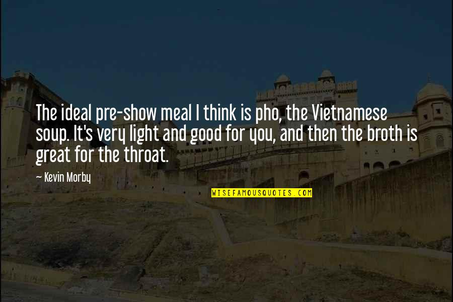 Vietnamese Quotes By Kevin Morby: The ideal pre-show meal I think is pho,
