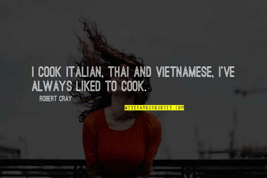 Vietnamese Quotes By Robert Cray: I cook Italian, Thai and Vietnamese, I've always