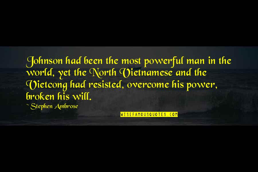 Vietnamese Quotes By Stephen Ambrose: Johnson had been the most powerful man in