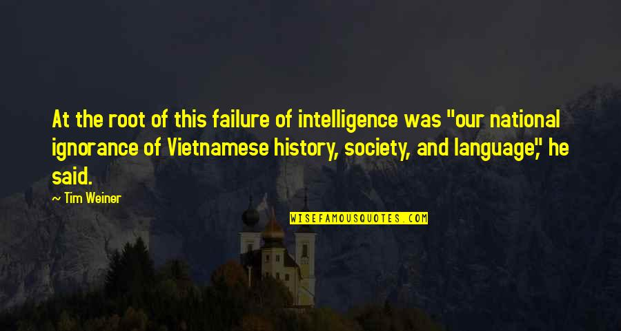Vietnamese Quotes By Tim Weiner: At the root of this failure of intelligence