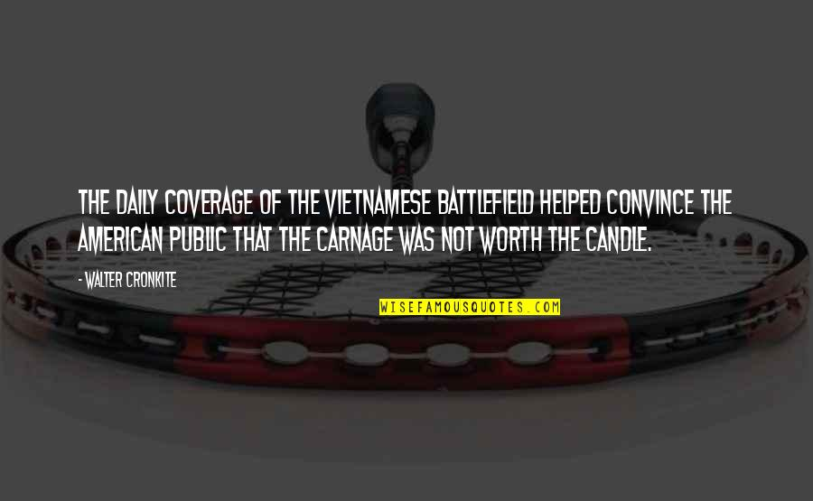 Vietnamese Quotes By Walter Cronkite: The daily coverage of the Vietnamese battlefield helped
